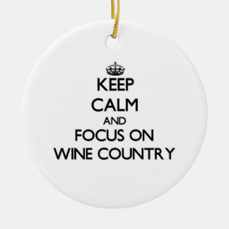 Keep Calm and focus on Wine Country Christmas Ornament