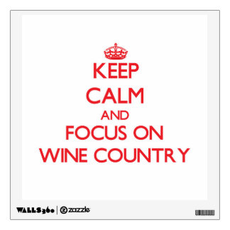 Keep Calm and focus on Wine Country Room Sticker