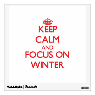 Keep Calm and focus on Winter Wall Graphics