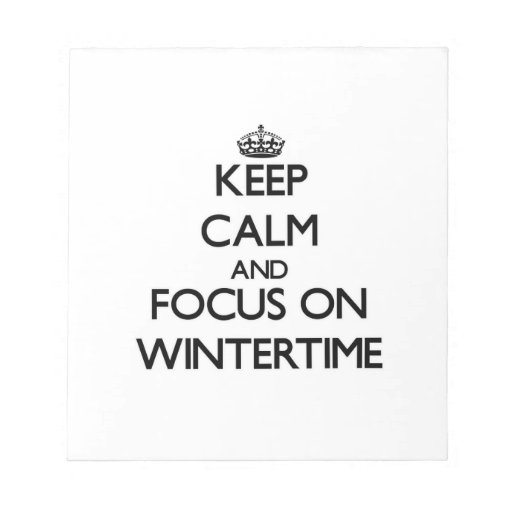 Keep Calm and focus on Wintertime Memo Notepads