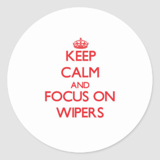 Keep Calm and focus on Wipers Classic Round Sticker