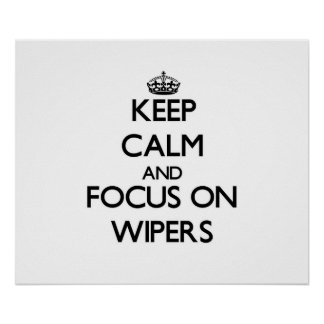 Keep Calm and focus on Wipers Poster