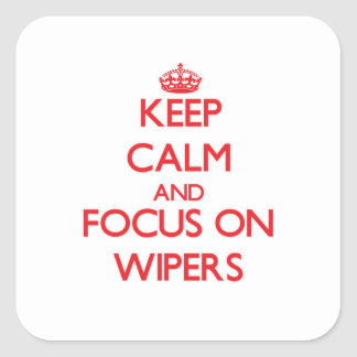Keep Calm and focus on Wipers Square Sticker