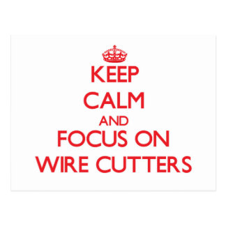 Keep Calm and focus on Wire Cutters Post Card