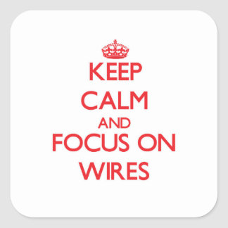 Keep Calm and focus on Wires Square Sticker
