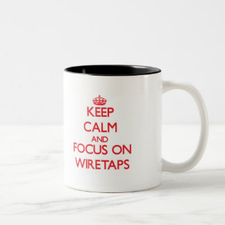 Keep Calm and focus on Wiretaps Mug