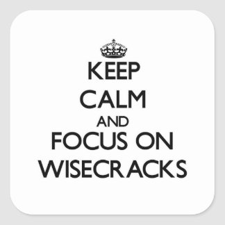 Keep Calm and focus on Wisecracks Square Sticker