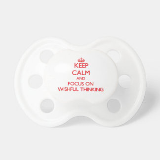 Keep Calm and focus on Wishful Thinking Pacifier