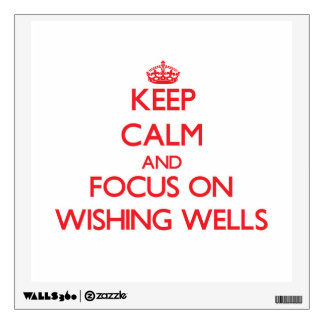 Keep Calm and focus on Wishing Wells Room Sticker