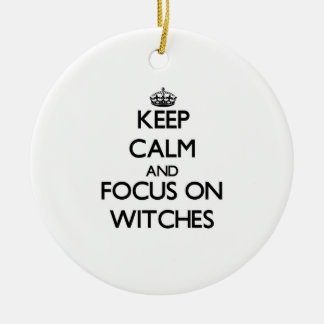 Keep Calm and focus on Witches Christmas Ornament