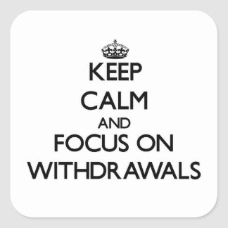 Keep Calm and focus on Withdrawals Square Stickers