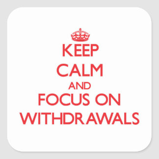 Keep Calm and focus on Withdrawals Square Sticker