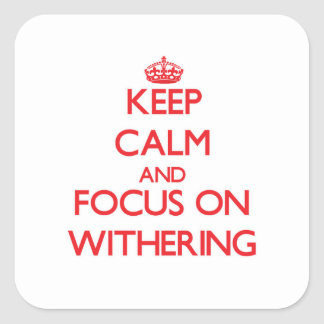 Keep Calm and focus on Withering Square Sticker