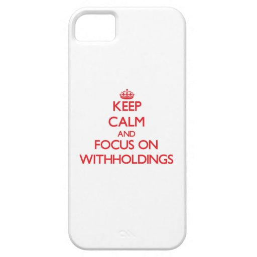 Keep Calm and focus on Withholdings iPhone 5/5S Case