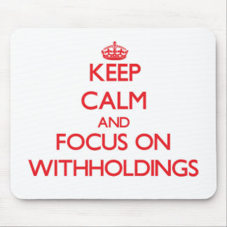 Keep Calm and focus on Withholdings Mousepad