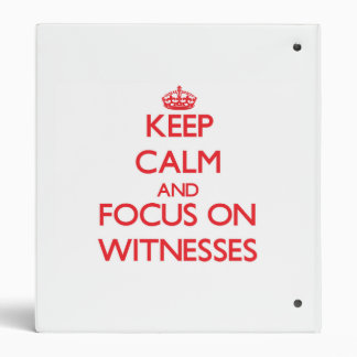 Keep Calm and focus on Witnesses Binders