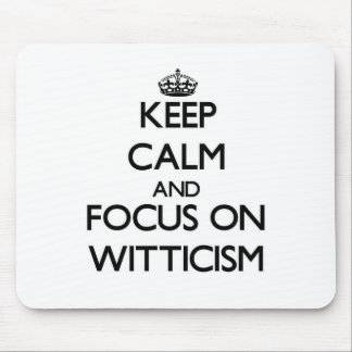 Keep Calm and focus on Witticism Mouse Pad