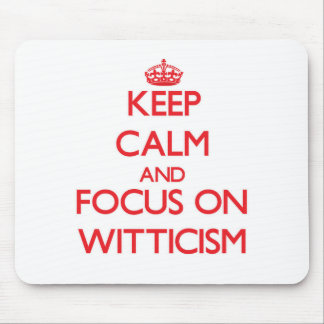 Keep Calm and focus on Witticism Mousepads