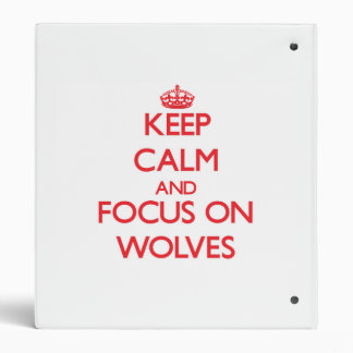 Keep Calm and focus on Wolves 3 Ring Binders
