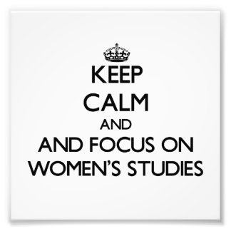 Keep calm and focus on Women'S Studies Photographic Print