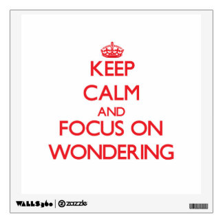 Keep Calm and focus on Wondering Wall Graphics