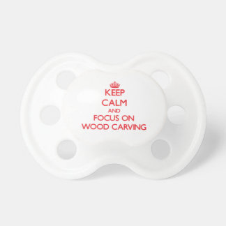 Keep calm and focus on Wood Carving Pacifier