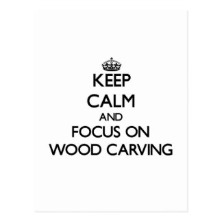 Keep calm and focus on Wood Carving Postcard