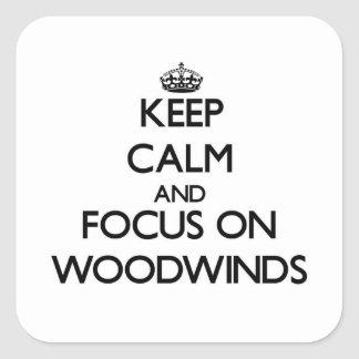 Keep Calm and focus on Woodwinds Square Stickers