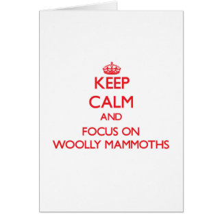 Keep Calm and focus on Woolly Mammoths Greeting Card