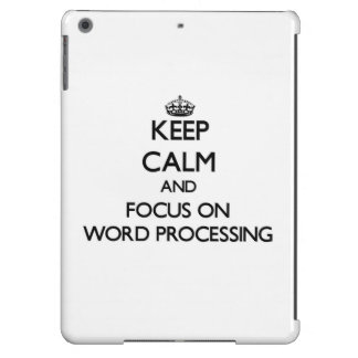 Keep Calm and focus on Word Processing iPad Air Cases