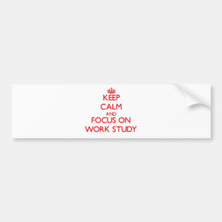 Keep Calm and focus on Work-Study Car Bumper Sticker