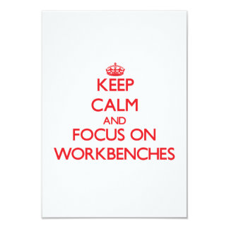 Keep Calm and focus on Workbenches 3.5x5 Paper Invitation Card