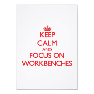 Keep Calm and focus on Workbenches 5x7 Paper Invitation Card