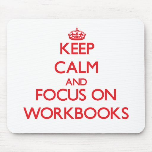 Keep Calm and focus on Workbooks Mouse Pads