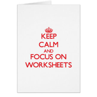 Keep Calm and focus on Worksheets Cards