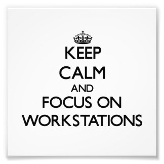 Keep Calm and focus on Workstations Photograph