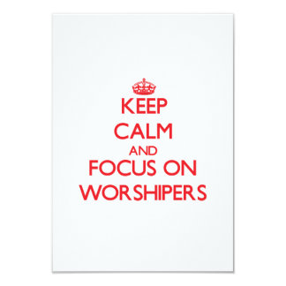 Keep Calm and focus on Worshipers 3.5x5 Paper Invitation Card