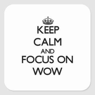 Keep Calm and focus on Wow Square Sticker
