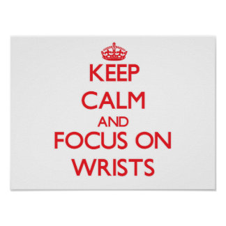 Keep Calm and focus on Wrists Print