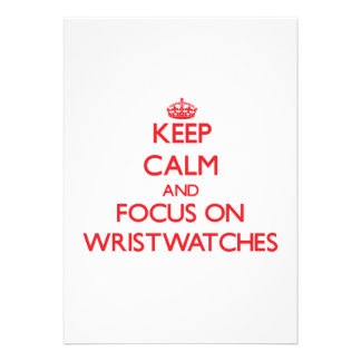 Keep Calm and focus on Wristwatches Custom Invites