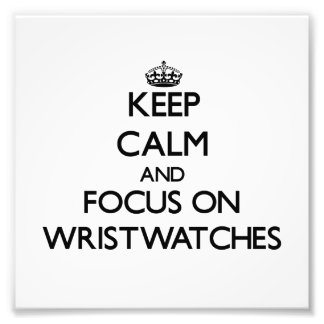 Keep Calm and focus on Wristwatches Art Photo