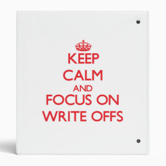 Keep Calm and focus on Write-Offs Binders