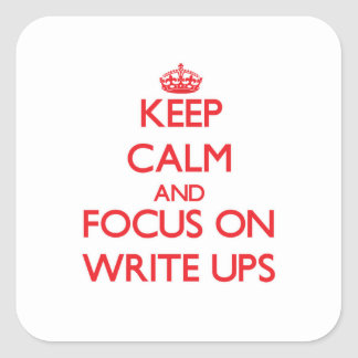 Keep Calm and focus on Write-Ups Square Sticker