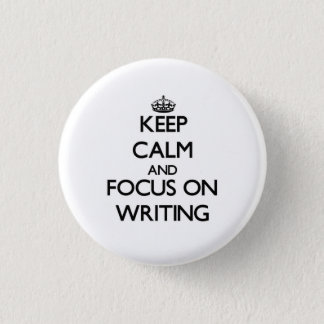 Keep calm and focus on Writing Pinback Button