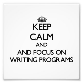 Keep calm and focus on Writing Programs Photo Print