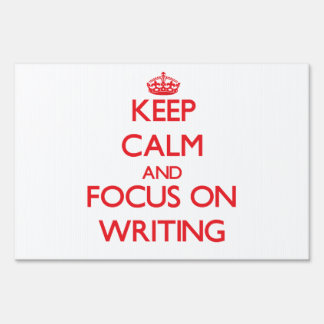 Keep calm and focus on Writing Lawn Signs