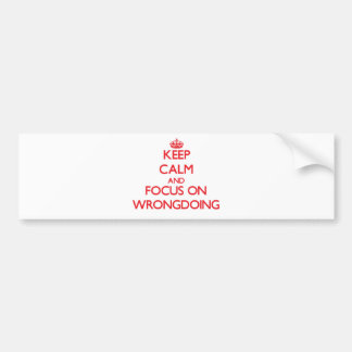 Keep Calm and focus on Wrongdoing Car Bumper Sticker