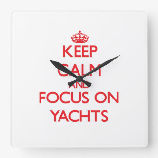 Keep Calm and focus on Yachts Square Wallclock