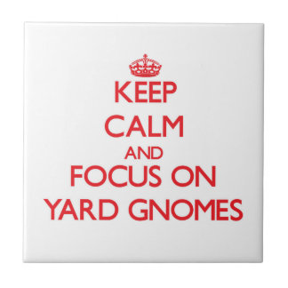 Keep Calm and focus on Yard Gnomes Tile
