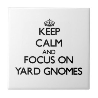Keep Calm and focus on Yard Gnomes Ceramic Tiles